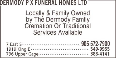 Dermodys P X Dermody Funeral Homes (905-572-7900) - Display Ad - Locally & Family Owned by The Dermody Family Cremation Or Traditional Services Available  Locally & Family Owned by The Dermody Family Cremation Or Traditional Services Available