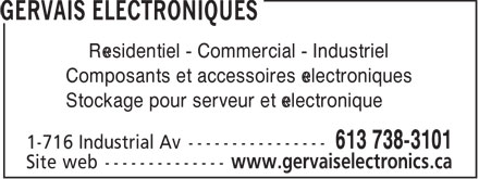 Gervais Electronics (613-738-3101) - Annonce illustrée - éLectronique eLectronics Residential - Commercial - Industrial Electronic Components & Accessories Electronic & Server Rack & Cabinets 716 Industrial Av., Suite1 613.738.3101 www.gervaiselectronics.ca