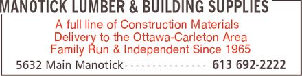 Manotick Lumber & Building Supplies (613-692-2222) - Annonce illustrée - MANOTICK LUMBER & BUILDING SUPPLIES A full line of Construction Materials Delivery to the Ottawa-Carleton Area Family Run & Independent Since 1965 5632 Main Manotick 613 692-2222 MANOTICK LUMBER & BUILDING SUPPLIES A full line of Construction Materials Delivery to the Ottawa-Carleton Area Family Run & Independent Since 1965 5632 Main Manotick 613 692-2222 MANOTICK LUMBER & BUILDING SUPPLIES A full line of Construction Materials Delivery to the Ottawa-Carleton Area Family Run & Independent Since 1965 5632 Main Manotick 613 692-2222