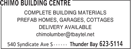 Chimo Building Centre (807-623-5114) - Annonce illustrée - COMPLETE BUILDING MATERIALS PREFAB HOMES, GARAGES, COTTAGES DELIVERY AVAILABLE chimolumber@tbaytel.net