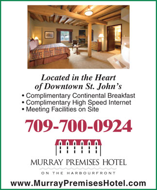 Murray Premises Hotel (709-700-0806) - Annonce illustrée - Located in the Heart of Downtown St. John s Complimentary Continental Breakfast Meeting Facilities on Site 709-700-0924 www.MurrayPremisesHotel.com Complimentary High Speed Internet