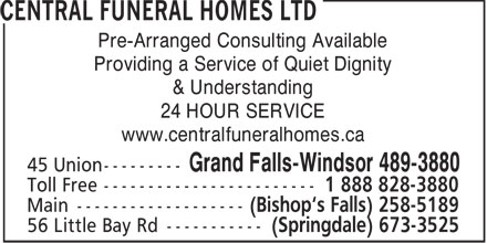 Central Funeral Homes Ltd (709-489-3880) - Display Ad - Pre-Arranged Consulting Available Providing a Service of Quiet Dignity & Understanding 24 HOUR SERVICE www.centralfuneralhomes.ca  Pre-Arranged Consulting Available Providing a Service of Quiet Dignity & Understanding 24 HOUR SERVICE www.centralfuneralhomes.ca