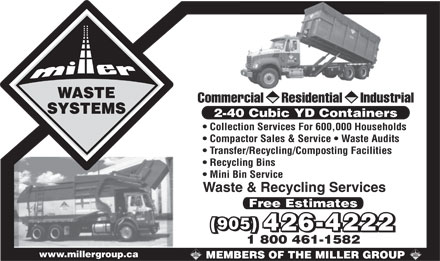 Miller Waste Systems (905-426-4222) - Annonce illustrée - Transfer/Recycling/Composting Facilities Recycling Bins Mini Bin Service Waste & Recycling Services Free Estimates (905) 426-4222 1 800 461-1582 www.millergroup.ca Commercial     Residential     Industrial 2-40 Cubic YD Containers Collection Services For 600,000 Households Compactor Sales & Service   Waste Audits