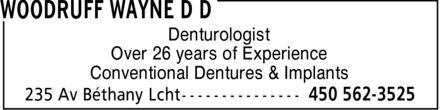 Woodruff Wayne D D (450-562-3525) - Display Ad - Denturologist Over 26 years of Experience Conventional Dentures & Implants Denturologist Over 26 years of Experience Conventional Dentures & Implants