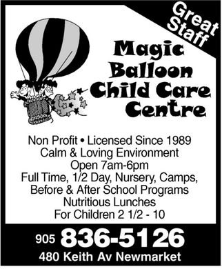 Magic Balloon Child Care (905-836-5126) - Display Ad - Magic Balloon Child Care Centre Great Staff  Non Profit  Licensed Since 1989 Calm & Loving Environment Open 7am-6pm Full Time, 1/2 Day, Nursery, Camps, Before & After School Programs Nutritious Lunches For Children 2 1/2 10 905 836-5126 480 Keith Av Newmarket Magic Balloon Child Care Centre Great Staff  Non Profit  Licensed Since 1989 Calm & Loving Environment Open 7am-6pm Full Time, 1/2 Day, Nursery, Camps, Before & After School Programs Nutritious Lunches For Children 2 1/2 10 905 836-5126 480 Keith Av Newmarket