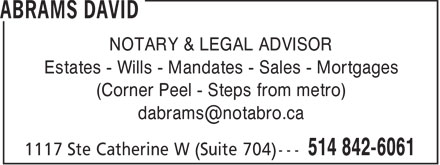 David Abrams (514-842-6061) - Annonce illustr&eacute;e - NOTARY &amp; LEGAL ADVISOR Estates - Wills - Mandates - Sales - Mortgages (Corner Peel - Steps from metro) dabrams@notabro.ca