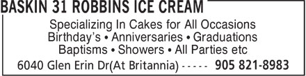 Baskin Robbins (905-821-8983) - Display Ad - Specializing In Cakes for All Occasions Birthday's ¹ Anniversaries ¹ Graduations Baptisms ¹ Showers ¹ All Parties etc