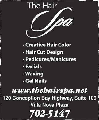 Hair Spa The (709-834-9755) - Annonce illustr&eacute;e - &middot; Creative Hair Color &middot; Hair Cut Design &middot; Pedicures/Manicures &middot; Facials &middot; Waxing &middot; Gel Nails www.thehairspa.net 120 Conception Bay Highway, Suite 109 Villa Nova Plaza 702-5147