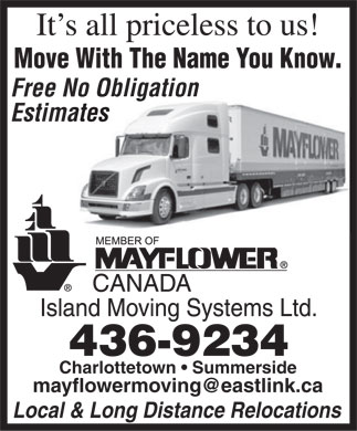 Mayflower Island Moving Systems Ltd (1-866-248-3436) - Annonce illustr&eacute;e - It's all priceless to us! Move With The Name You Know. Free No Obligation Estimates Charlottetown   Summerside mayflowermoving@eastlink.ca Local &amp; Long Distance Relocations