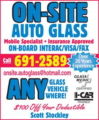 On-Site Auto Glass (709-691-2589) - Annonce illustrée - ON-SITE AUTO GLASS Mobile Specialist   Insurance Approved ON-BOARD INTERAC/VISA/FAX Over Call 20 Years 691-2589 Experience onsite.autoglass@hotmail.com GLASS CERTIFIED VEHICLE WHERE! ANY TRAINED $100 Off Your Deductible Scott Stockley  ON-SITE AUTO GLASS Mobile Specialist   Insurance Approved ON-BOARD INTERAC/VISA/FAX Over Call 20 Years 691-2589 Experience onsite.autoglass@hotmail.com GLASS CERTIFIED VEHICLE WHERE! ANY TRAINED $100 Off Your Deductible Scott Stockley