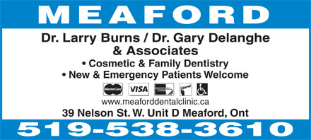 Dr Larry Burns & Associates (519-538-3610) - Display Ad - MEAFORD Dr. Larry Burns / Dr. Gary Delanghe & Associates Cosmetic & Family Dentistry New & Emergency Patients Welcome www.meaforddentalclinic.ca 39 Nelson St. W. Unit D Meaford, Ont  MEAFORD Dr. Larry Burns / Dr. Gary Delanghe & Associates Cosmetic & Family Dentistry New & Emergency Patients Welcome www.meaforddentalclinic.ca 39 Nelson St. W. Unit D Meaford, Ont