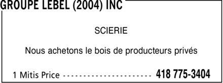 Groupe Lebel (2004) Inc (418-775-3404) - Display Ad - SCIERIE Nous achetons le bois de producteurs privés - SCIERIE Nous achetons le bois de producteurs privés - SCIERIE Nous achetons le bois de producteurs privés