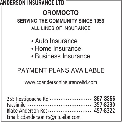 Anderson Insurance Ltd (506-357-3356) - Annonce illustrée - OROMOCTO SERVING THE COMMUNITY SINCE 1959 ALL LINES OF INSURANCE ¿ Auto Insurance ¿ Home Insurance ¿ Business Insurance PAYMENT PLANS AVAILABLE www.cdandersoninsuranceltd.com