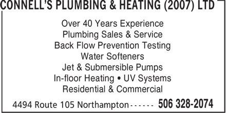 Connell's Plumbing & Heating (2007) Ltd (506-328-2074) - Annonce illustrée======= - Over 40 Years Experience - Plumbing Sales & Service - Back Flow Prevention Testing - Water Softeners - Jet & Submersible Pumps - In-floor Heating • UV Systems - Residential & Commercial