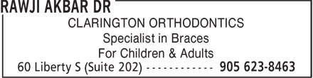 Dr Akbar Rawji (905-623-8463) - Display Ad - CLARINGTON ORTHODONTICS Specialist in Braces For Children & Adults