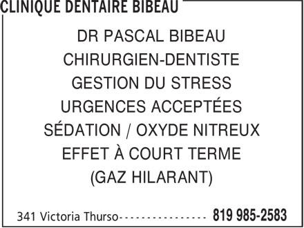 Clinique Dentaire Bibeau (819-985-2583) - Annonce illustrée======= - DR PASCAL BIBEAU - CHIRURGIEN-DENTISTE - GESTION DU STRESS - URGENCES ACCEPTÉES - SÉDATION / OXYDE NITREUX - EFFET À COURT TERME - (GAZ HILARANT)