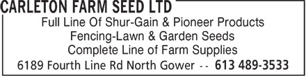 Carleton Farm Seed Ltd (613-489-3533) - Display Ad - Full Line Of Shur-Gain & Pioneer Products Fencing-Lawn & Garden Seeds Complete Line of Farm Supplies - Full Line Of Shur-Gain & Pioneer Products Fencing-Lawn & Garden Seeds Complete Line of Farm Supplies