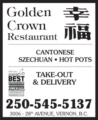 Golden Crown (250-545-5137) - Display Ad - CANTONESE SZECHUAN   HOT POTS TAKE-OUT &amp; DELIVERY 250-545-5137 th 3006 - 28 AVENUE, VERNON, B.C. CANTONESE SZECHUAN   HOT POTS TAKE-OUT &amp; DELIVERY 250-545-5137 th 3006 - 28 AVENUE, VERNON, B.C.