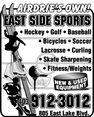 East Side Sports (403-912-3012) - Annonce illustrée - AIRDRIE'S OWN EAST SIDE SPORTS HOCKEY GOLF BASEBALL BICYCLES SOCCER LACROSSE CURLING SKATE SHARPENING FITNESS WEIGHTS NEW & USED EQUIPMENT 403 912-3012 805 EAST LAKE BLVD.