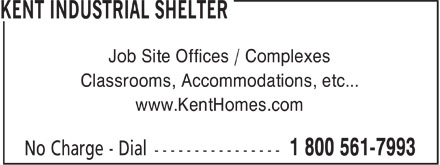 Kent Mobile Shelters (1-800-561-7993) - Display Ad - Job Site Offices / Complexes Classrooms, Accommodations, etc... www.KentHomes.com  Job Site Offices / Complexes Classrooms, Accommodations, etc... www.KentHomes.com