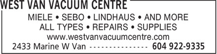 West Van Vacuum Centre (604-922-9335) - Annonce illustrée - MIELE   SEBO   LINDHAUS   AND MORE ALL TYPES   REPAIRS   SUPPLIES www.westvanvacuumcentre.com  MIELE   SEBO   LINDHAUS   AND MORE ALL TYPES   REPAIRS   SUPPLIES www.westvanvacuumcentre.com
