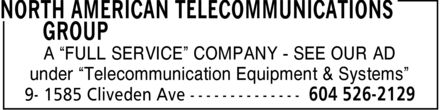 North American Telecommunications Group (604-526-2129) - Annonce illustrée - NORTH AMERICAN TELECOMMUNICATIONS GROUP A FULL SERVICE COMPANY - SEE OUR AD under Telecommunication Equipment & Systems 9 - 1585 Cliveden Ave 604 526-2129