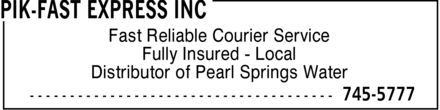 Pik-Fast Express Inc (709-745-5777) - Annonce illustrée - Fast Reliable Courier Service Fully Insured Local Distributor of Pearl Springs Water Fast Reliable Courier Service Fully Insured Local Distributor of Pearl Springs Water