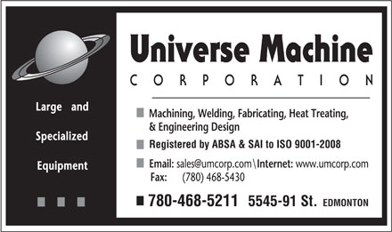 Universe Machine Corporation (780-468-5211) - Display Ad - Registered by ABSA & SAI to ISO 9001-2008 780-468-5211  5545-91 St. EDMONTON