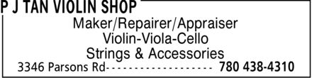 P J Tan Violin Shop (780-438-4310) - Display Ad - Maker/Repairer/Appraiser Violin-Viola-Cello Strings & Accessories Maker/Repairer/Appraiser Violin-Viola-Cello Strings & Accessories