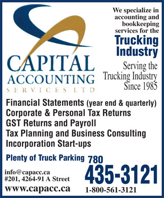 Capital Accounting Services Ltd (780-435-3121) - Annonce illustrée - We specialize in accounting and bookkeeping services for the Trucking Industry Serving the Trucking Industry Since 1985 Financial Statements (year end & quarterly) Corporate & Personal Tax Returns GST Returns and Payroll Tax Planning and Business Consulting Incorporation Start-ups Plenty of Truck Parking 780 info@capacc.ca #201, 4264-91 A Street 435-3121 www.capacc.ca 1-800-561-3121