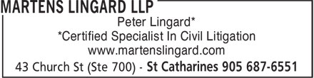 Martens Lingard LLP (905-687-6551) - Annonce illustrée - Peter Lingard* *Certified Specialist In Civil Litigation www.martenslingard.com Peter Lingard* *Certified Specialist In Civil Litigation www.martenslingard.com