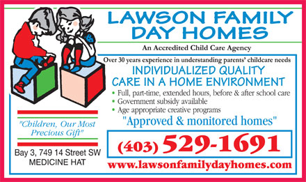 Lawson Family Day Homes (403-529-1691) - Annonce illustrée - LAWSON FAMILY DAY HOMES INDIVIDUALIZED QUALITY CARE IN A HOME ENVIRONMENT (403) 529-1691 www.lawsonfamilydayhomes.com