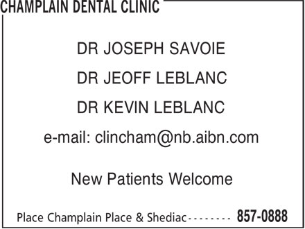Clinique Dentaire Champlain Shediac Dental Clinic (506-857-0888) - Annonce illustrée - DR JOSEPH SAVOIE DR JEOFF LEBLANC DR KEVIN LEBLANC New Patients Welcome
