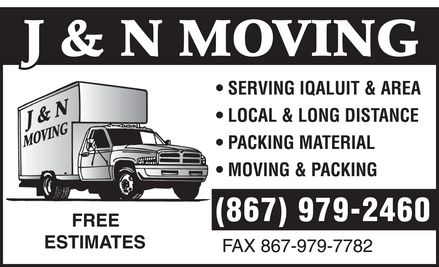 J & N Moving (867-979-2460) - Display Ad - J & N MOVING SERVING IQALUIT & AREA LOCAL & LONG DISTANCE PACKING MATERIAL MOVING & PACKING 867-979-2460 FAX 867-979-7782 FREE ESTIMATES