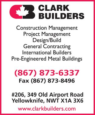 Clark Builders (867-873-6337) - Annonce illustr&eacute;e - clark builders CB construction management project management design build general contracting international builders pre-engineered metal buildings (867) 873-6337 fax (867) 873-8496 #206, 349 Old Airport Road Yellowknife, NWT X1A 3X6 www.clarkbuilders.com
