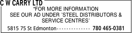 C W Carry Ltd (780-613-0154) - Display Ad - *FOR MORE INFORMATION SEE OUR AD UNDER ¿STEEL DISTRIBUTORS & SERVICE CENTRES¿