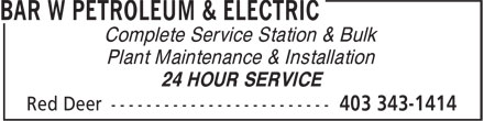 Bar W Petroleum & Electric (403-343-1414) - Annonce illustrée - Plant Maintenance & Installation 24 HOUR SERVICE Complete Service Station & Bulk Plant Maintenance & Installation 24 HOUR SERVICE Complete Service Station & Bulk
