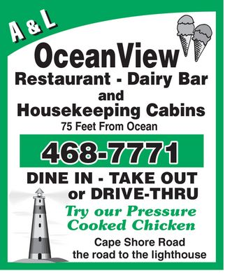 A &amp; L Ocean View Rest &amp; Dairy Bar (709-468-7771) - Annonce illustr&eacute;e - A &amp; L OceanView Restaurant Dairy Bar and Housekeeping Cabins 75 Feet From Ocean 468-7771  DINE IN  TAKE OUT  or DRIVE-THRU Try our Pressure Cooked Chicken Cape Shore Road the road to the lighthouse