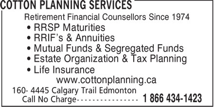 Cotton Planning Services (1-866-434-1423) - Annonce illustrée - Retirement Financial Counsellors Since 1974 • RRSP Maturities • RRIF's & Annuities • Mutual Funds & Segregated Funds • Estate Organization & Tax Planning • Life Insurance www.cottonplanning.ca