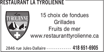 Restaurant La Tyrolienne (418-651-6905) - Annonce illustr&eacute;e - 15 choix de fondues Grillades Fruits de mer www.restauranttyrolienne.ca