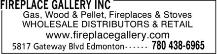 Fireplace Gallery Inc (780-412-1797) - Display Ad - Gas, Wood & Pellet, Fireplaces & Stoves WHOLESALE DISTRIBUTORS & RETAIL www.fireplacegallery.com