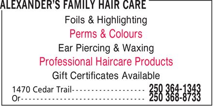 Alexander's Family Hair Care (250-364-1343) - Display Ad - Foils & Highlighting Perms & Colours Ear Piercing & Waxing Professional Haircare Products Gift Certificates Available