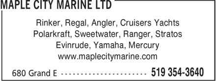 Maple City Marine Ltd (519-354-3640) - Annonce illustrée - Rinker, Regal, Angler, Cruisers Yachts Polarkraft, Sweetwater, Ranger, Stratos Evinrude, Yamaha, Mercury www.maplecitymarine.com