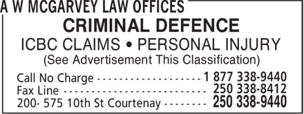 A W McGarvey Law Offices (250-338-9440) - Annonce illustrée - (See Advertisement This Classification) CRIMINAL DEFENCE ICBC CLAIMS • PERSONAL INJURY
