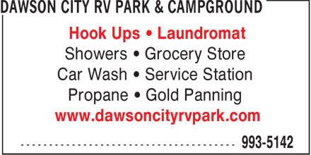 Dawson City RV Park & Campground (867-993-5142) - Annonce illustrée - Hook Ups • Laundromat Showers • Grocery Store Car Wash • Service Station Propane • Gold Panning www.dawsoncityrvpark.com