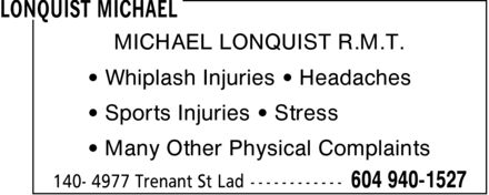 Lonquist Michael (604-940-1527) - Annonce illustrée - MICHAEL LONQUIST R.M.T. ¿ Whiplash Injuries ¿ Headaches ¿ Sports Injuries ¿ Stress ¿ Many Other Physical Complaints