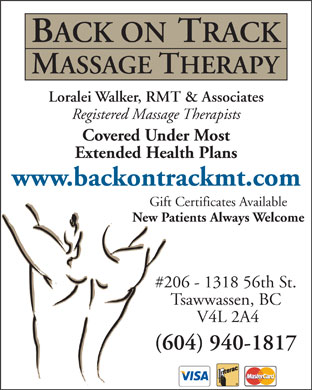 Back On Track Massage Therapy (604-940-1817) - Annonce illustr&eacute;e - BACK ON TRACK MASSAGE THERAPY Loralei Walker, RMT &amp; Associates Registered Massage Therapists Covered Under Most Extended Health Plans www.backontrackmt.com Gift Certificates Available New Patients Always Welcome #206 - 1318 56th St. Tsawwassen, BC V4L 2A4 (604) 940-1817