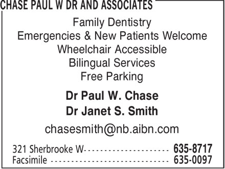 Chase Paul W Dr And Associates (506-635-8717) - Display Ad - Family Dentistry Emergencies & New Patients Welcome Wheelchair Accessible Bilingual Services Free Parking Dr Paul W. Chase Dr Janet S. Smith Family Dentistry Emergencies & New Patients Welcome Wheelchair Accessible Bilingual Services Free Parking Dr Paul W. Chase Dr Janet S. Smith