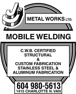 J &amp; J Metal Works Ltd (604-980-5613) - Annonce illustr&eacute;e - METAL WORKS LTD. MOBILE WELDING C.W.B. CERTIFIED STRUCTURAL &amp; CUSTOM FABRICATION STAINLESS STEEL &amp; ALUMINUM FABRICATION 604 980-5613 1415 CHARLOTTE N. VAN