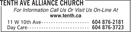 Tenth Ave Alliance Church (604-876-2181) - Display Ad - www.tenth.ca For Information Call Us Or Visit Us On-Line At www.tenth.ca For Information Call Us Or Visit Us On-Line At